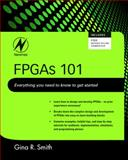 FPGAs 101 : Everything You Need to Know to Get Started, Smith, Gina, 1856177068