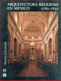 Arquitectura Religiosa en México, 1730-1830, Katzman, Israel, 9681667069