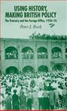 Using History, Making British Policy : The Treasury and the Foreign Office, 1950-76, Beck, Peter J., 1403947066