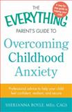 The Everything Parent's Guide to Overcoming Childhood Anxiety, Sherianna Boyle, 1440577064