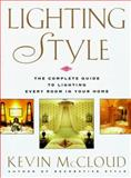 Lighting Style : The Complete Visual Sourcebook for Every Room in Your House, McCloud, Kevin, 0671887068