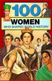100 Women Who Shaped World History, Gail M. Rolka, 0912517069