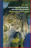 Schwerwiegende Bindungsstörung in der Kindheit : Eine Anleitung Zur Praxisnahen Therapie, Rygaard, Niels P., 3211297065