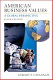 American Business Values : A Global Perspective, Cavanagh, Gerald F., 0131467069