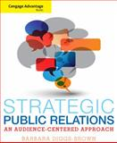 Strategic Public Relations : An Audience-Centered Approach, Diggs-Brown, Barbara, 053463706X