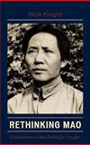 Rethinking Mao : Explorations in Mao Zedong's Thought, Knight, Nick, 0739117068