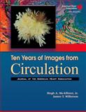 Ten Years of Images from Circulation : Journal of the American Heart Association, McAllister, Hugh A., Jr., 0781767067
