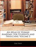 An Atlas of Human Anatomy, Carl Toldt, 1141267063