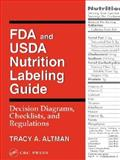 FDA and USDA Nutrition Labeling Guide : Decision Diagrams, Checklists and Regulations, Altman, Tracy A., 1566767067