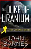 The Duke of Uranium, John Barnes, 148045706X