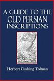 A Guide to the Old Persian Inscriptions, Herbert Tolman, 1500317063