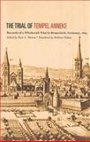 The Trial of Temple Anneke : Records of A Witchcraft Trial in Brumswick, Germany 1663, Morton, Peter Alan and Dähms, Barbara, 1551117061