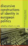 Discursive Constructions of Identity in European Politics, Mole, Richard C., 0230517064