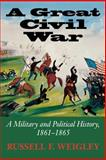 A Great Civil War : A Military and Political History, 1861-1865, Weigley, Russell F., 0253217067