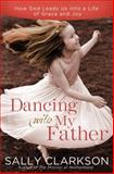 Dancing with My Father, Sally Clarkson, 0307457060