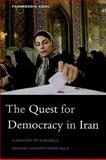 The Quest for Democracy in Iran : A Century of Struggle Against Authoritarian Rule, Azimi, Fakhreddin and James, C., 0674057066