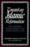 Toward an Islamic Reformation : Civil Liberties, Human Rights, and International Law, Ahmed An-Na'im, Abdullahi, 0815627068