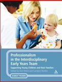 Professionalism in the Interdisciplinary Early Years Team : Supporting Young Children and Their Families, Brock, Avril and Rankin, Carolynn, 1441137068