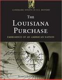 The Louisiana Purchase : Emergence of an American Nation, Kastor, Peter J., 1568027060