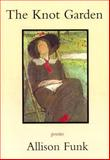 The Knot Garden, Allison Funk, 1931357064