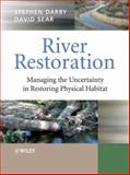River Restoration : Managing the Uncertainty in Restoring Physical Habitat, Darby, Stephen, 047086706X