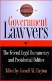 Government Lawyers : The Federal Legal Bureaucracy and Presidential Politics, Cornell W. Clayton, 0700607064