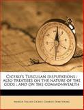Cicero's Tusculan Disputations, Marcus Tullius Cicero and Charles Duke Young, 1149487062