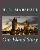 Our Island Story, H. E. Marshall, 1466357061