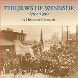 The Jews of Windsor, 1790-1990, Jonathan V. Plaut, 1550027069