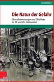 Die Natur der Gefahr : Uberschwemmungen Am Ohio River Im 19. und 20. Jahrhundert, Lübken, Uwe and Lubken, Uwe, 3525317069
