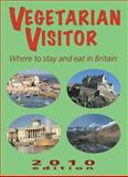 Vegetarian Visitor 2010 : Where to Stay and Eat in Britain, Weitzel, Annemarie, 1906067066