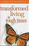 Transformed Living in Tough Times, John Ed Mathison, 0687657075