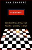 Containment : Rebuilding a Strategy Against Global Terror, Shapiro, Ian, 0691137072