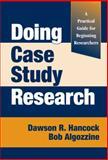 Doing Case Study Research, Dawson R. Hancock and Bob Algozzine, 0807747076