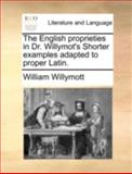 The English Proprieties in Dr Willymot's Shorter Examples Adapted to Proper Latin, William Willymott, 1140737074