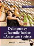 Delinquency and Juvenile Justice in American Society, Shelden, Randall G., 1577667077