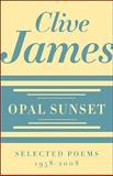 Opal Sunset, Clive James, 0393067076