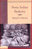 Pomo Indian Basketry, Barrett, Samuel A., 0936127074