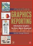 A Practical Guide to Graphics Reporting : Information Graphics for Print, Web and Broadcast, George-Palilonis, Jennifer, 0240807073