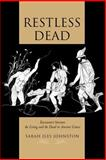 Restless Dead - Encounters Between the Living and the Dead in Ancient Greece, Johnston, Sarah Iles, 0520217071