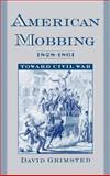 American Mobbing, 1828-1861 : Toward Civil War, Grimsted, David, 0195117077