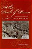 At the Dusk of Dawn : Selected Poetry and Prose of Albery Allson Whitman, Whitman, Albery Allson, 1555537073
