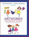 Artworks for Elementary Teachers : Developing Artistic and Perceptual Awareness, Herberholz, Donald W. and Herberholz, Barbara J., 0072407077
