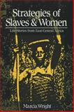 Strategies of Slaves and Women : Life-Stories from East/Central Africa, Wright, Marcia, 0852557078