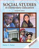 Social Studies in Elementary Education, Parker, Walter C., 013233707X