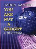 You Are Not a Gadget, Jaron Lanier, 1410427072