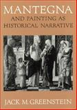 Mantegna and Painting as Historical Narrative, Greenstein, Jack M., 0226307077