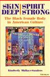 Skin Deep, Spirit Strong : The Black Female Body in American Culture, , 0472067079