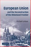 European Union and the Deconstruction of the Rhineland Frontier, Loriaux, Michael, 0521707072