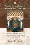 Constructing Lives at Mission San Francisco : Native Californians and Hispanic Colonists, 1776-1821, Newell, Quincy D., 082634707X